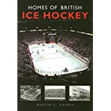 Homes of British Ice Hockey (100 Greats S.)by Martin C. Harris