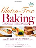 Gluten-Free Baking with The Culinary Institute of America: 150 Flavorful Recipes from the Worlds Premier Culinary College