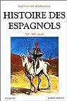 Histoire des Espagnols, VIe-XXe si�cle par Bennassar