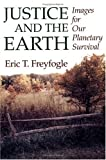 JUSTICE AND THE EARTH: Images for Our Planetary Survival (Environment & Law) (0252065263) by Freyfogle, Eric T.