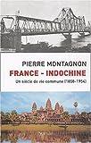 echange, troc Pierre Montagnon - France - Indochine : Un siècle de vie commune (1858-1954)
