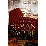 FALL OF THE ROMAN EMPIRE: A New History of Rome and the Barbariansby Peter Heather
