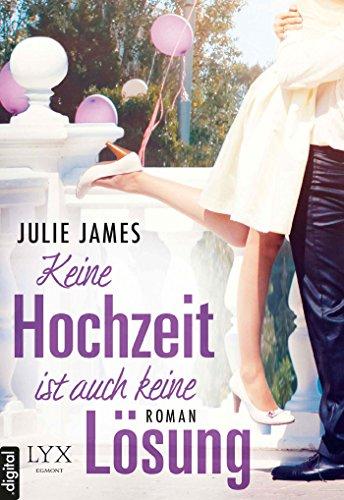 Julie James - Keine Hochzeit ist auch keine Lösung