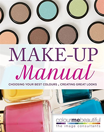 Colour Me Beautiful Make-up Manual: Choosing your best colours, creating great looks