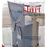 The Shirt off his Back: 30 projects for transforming everyday shirts into a range of home accessoriesby Juliet Bawden