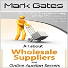 All About Wholesale Suppliers and Online Auction Secrets Hörbuch von Mark Gates Gesprochen von: Alex Freeman