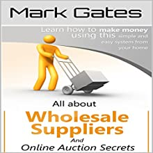 All About Wholesale Suppliers and Online Auction Secrets Audiobook by Mark Gates Narrated by Alex Freeman