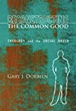 img - for Reconstructing the Common Good: Theology and the Social Order book / textbook / text book