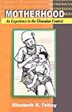 Motherhood: An Experience in the Ghanaian Context (Elizabeth R. Tettey