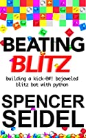 Beating Blitz: Building a Kick-@#! Bejeweled Blitz Bot with Python Front Cover