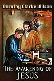 The Awakening of Jesus (1938659082) by Wilson, Dorothy Clarke
