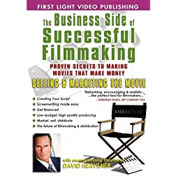Business Side Of Successful Filmmaking: Selling &amp; Marketing The Movie