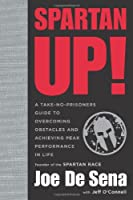 Spartan Up!: A Take-No-Prisoners Guide to Overcoming Obstacles and Achieving Peak Performance in Life
