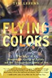 Flying Colors: The Story of a Remarkable Group of Artists and the Transcendent Power of Art