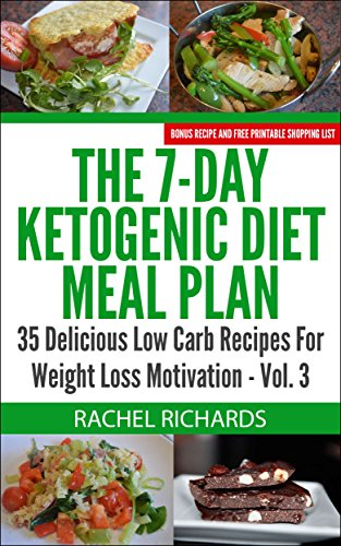 Book: The 7-Day Ketogenic Diet Meal Plan - 35 Delicious Low Carb Recipes For Weight Loss Motivation - Volume 3 by Rachel Richards