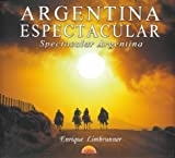 img - for Argentina Espectacular =: Spectacular Argentina (Spanish Edition) book / textbook / text book