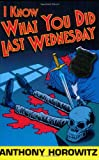 Anthony Horowitz I Know What You Did Last Wednesday (Diamond Brothers)