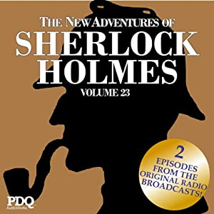 The New Adventures of Sherlock Holmes: The Golden Age of Old Time Radio Shows, Vol. 23 | [Arthur Conan Doyle]