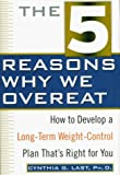 img - for The 5 Reasons Why We Overeat: How to Develop a Long-Term Weight-Control Plan That's Right for You book / textbook / text book