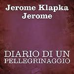 Diario di un pellegrinaggio [Diary of a Pilgrimage] | Jerome Klapka Jerome