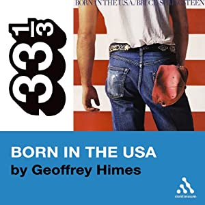 Bruce Springsteen's Born in the USA (33 1/3 Series) | [Geoffrey Himes]