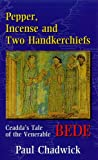 Pepper, Incense and Two Handkerchiefs: Caedda's Tale of the Venerable Bede (0854395415) by Chadwick, Paul