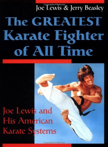 The Greatest Karate Fighter of All Time: Joe Lewis and His American Karate Systems