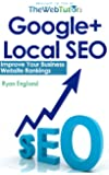 Google+ Local SEO: Improve Your Business Website Rankings (English Edition)