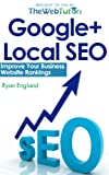 Google+ Local SEO: Improve Your Business Website Rankings