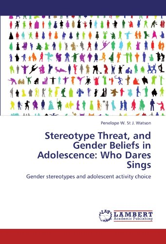 Stereotype Threat, and Gender Beliefs in Adolescence: Who Dares Sings: Gender stereotypes and adolescent activity choice