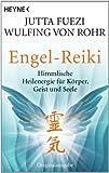 Engel-Reiki: Himmlische Heilenergie f�r K�rper, Geist und Seele