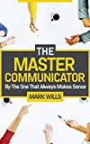 THE MASTER COMMUNICATOR - Be The One That Always Makes Sense