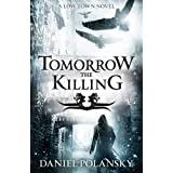 Tomorrow, the Killing (Low Town)by Daniel Polansky