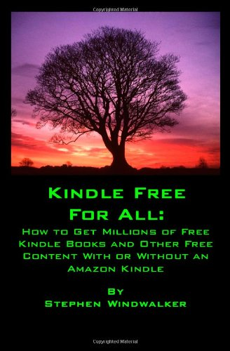 Kindle Free for All: How to Get Millions of Free Kindle Books and Other Free Content With or Without an Amazon Kindle