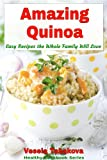 Amazing Quinoa: Easy Recipes the Whole Family Will Love! (Healthy Cookbook Series 3)