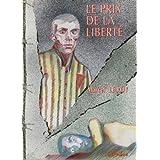 Le prix de la liberte ( recit de deportation au camp d'extermination du struthof)