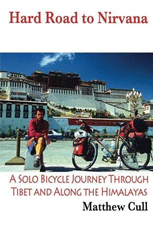 Hard Road To Nirvana: A Solo Bicycle Journey Through Tibet And Along The Himalayas PDF