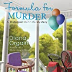 Formula for Murder: A Maternal Instincts Mystery, Book 3 (       UNABRIDGED) by Diana Orgain Narrated by Diana Orgain