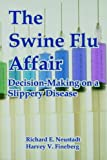 Richard E. Neustadt The Swine Flu Affair: Decision-Making on a Slippery Disease