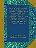 Lives of the Queens of England, from the Norman Conquest: With Anecdotes of Their Courts, Now First Published from Official Records and Other Authentic Documents, Private As Well As Public, Volume 5