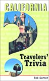 California Travelers' Trivia: Historic and Contemporary--Fabulous Firsts, Fascinating Facts, Legendary Lore, One-of-a-Kind Oddities, Tantalizing Trivia (1560449543) by Carter, Bob