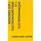 MEMOIRES SUR L ELECTROMAGNETISME ET L ELECTRODINAMIQUE