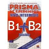 PRISMA B1+B2 Fusión, Nivel Intermedio: Método de español para extranjeros / Libro de ejercicios