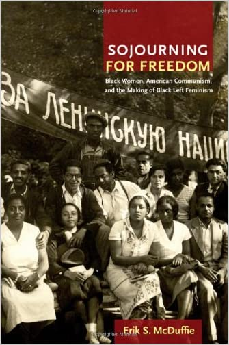 Sojourning for freedom : black women, American communism, and the making of black left feminism