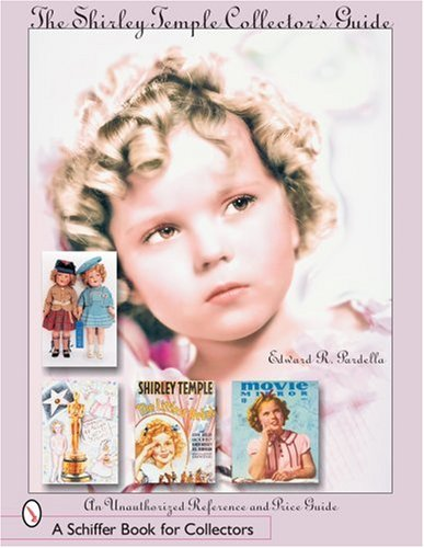 The Shirley Temple Collector's Guide: An Unauthorized Reference And Price Guide (Schiffer Book for Collectors)