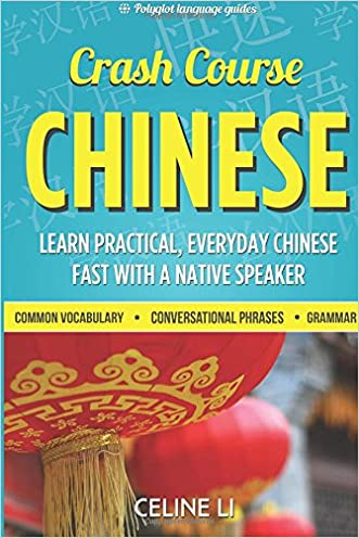 Crash Course Chinese: 500+ Survival Phrases to Talk Like a Local written by Celine Li