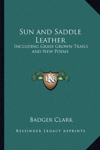 Sun and Saddle Leather: Including Grass Grown Trails and New Poems