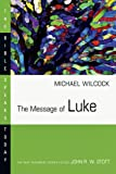 The Message of Luke (Bible Speaks Today) (0877842914) by Wilcock, Michael