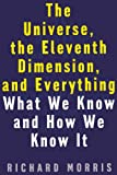 The Universe, the Eleventh Dimension, and Everything: What We Know and How We Know It (1568581408) by Richard Morris