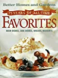 75 Years of All-Time Favorites: An Anniversary Recipe Collection from America's No. 1 Home and Family Magazine (Better Homes and Gardens Test Kitchen)